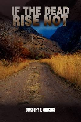 If the Dead Rise Not by Dorothy F. Gricius image