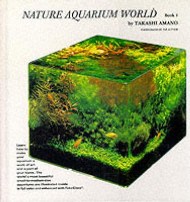 Nature Aquarium World: Bk. 2 by Takashi Amano