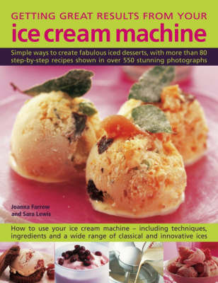 Getting Great Results from Your Ice Cream Machine by Joanna Farrow