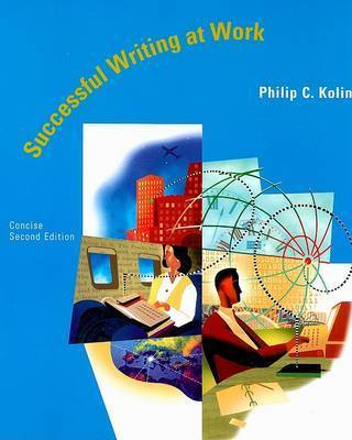 Successful Writing at Work by Philip C Kolin (University of Southern Mississippi University of Southern Mississippi, USA University of Southern Mississippi, USA University of South