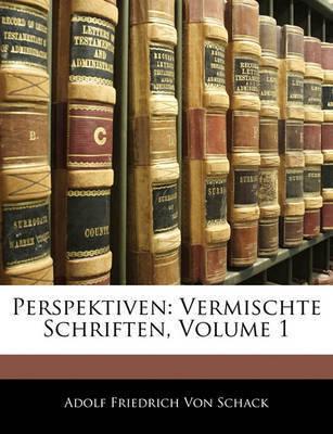 Perspektiven: Vermischte Schriften, Volume 1 by Adolf Friedrich von Schack