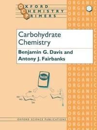 Carbohydrate Chemistry by B.G. Davis