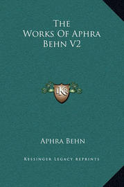 The Works of Aphra Behn V2 by Aphra Behn