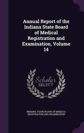 Annual Report of the Indiana State Board of Medical Registration and Examination, Volume 14 image