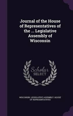 Journal of the House of Representatives of the ... Legislative Assembly of Wisconsin