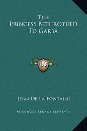 The Princess Bethrothed to Garba by Jean de La Fontaine