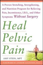 Heal Pelvic Pain: The Proven Stretching, Strengthening, and Nutrition Program for Relieving Pain, Incontinence,& I.B.S, and Other Symptoms Without Surgery by Amy E. Stein image