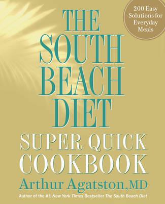 The South Beach Diet Super Quick Cookbook by Arthur Agatston image