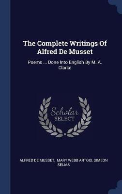 The Complete Writings of Alfred de Musset by Alfred de Musset image