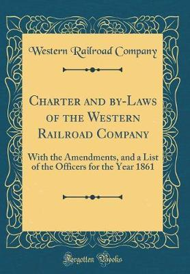 Charter and By-Laws of the Western Railroad Company by Western Railroad Company