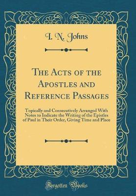 The Acts of the Apostles and Reference Passages by I N Johns