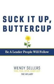 Suck It Up, Buttercup by Wendy Sellers Mhr Mha Sphr Shrm-Scp