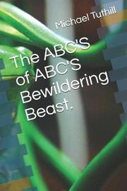 The ABC'S of ABC'S Bewildering Beast. by Michael J Tuthill