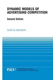 Dynamic Models of Advertising Competition by Gary M. Erickson