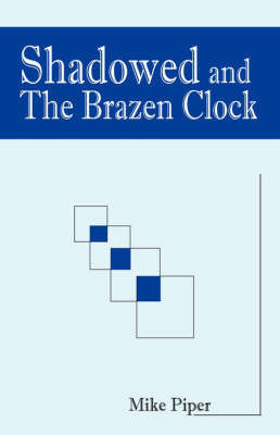 Shadowed and the Brazen Clock by Mike Piper