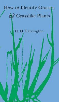 How to Identify Grasses and Grasslike Plants by H.D. Harrington