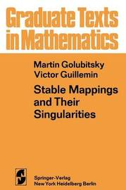 Stable Mappings and Their Singularities by M Golubitsky