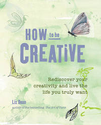 How to be Creative by Liz Dean