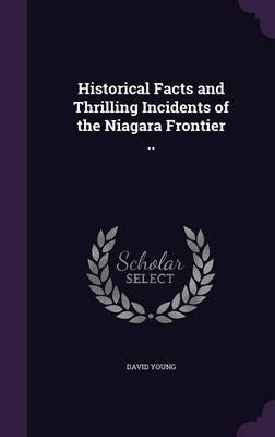 Historical Facts and Thrilling Incidents of the Niagara Frontier .. by David Young image