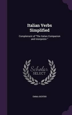 Italian Verbs Simplified by Emma Bertini