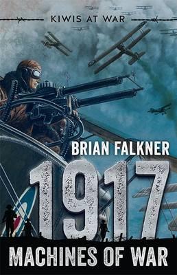 Kiwis at War: 1917 Machines of War by Brian Falkner