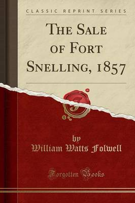The Sale of Fort Snelling, 1857 (Classic Reprint) by William Watts Folwell image