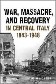 War Massacre and Recovery in Central Italy, 1943-1948 by Victoria C. Belco