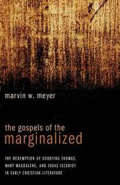 The Gospels of the Marginalized by Marvin W Meyer