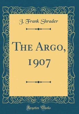 The Argo, 1907 (Classic Reprint) by J Frank Shrader