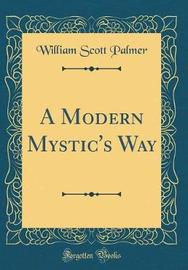 A Modern Mystic's Way (Classic Reprint) by William Scott Palmer image