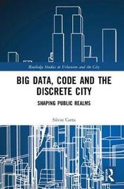 Big Data, Code and the Discrete City by Silvio Carta