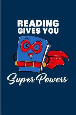 Reading Gives You Super Powers by Yeoys Bookworm