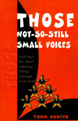 Those Not-So-Still Small Voices: God Says the Most Amazing Things Through Your Kids by Thom Hunter image