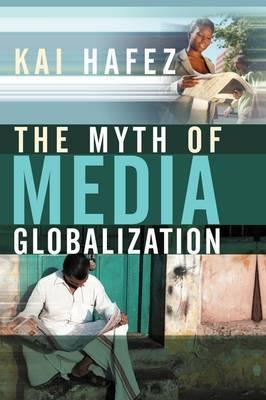 The Myth of Media Globalization by Kai Hafez image