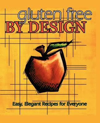 Gluten Free by Design: Easy, Elegant Recipes for Everyone by Wendy Longo image