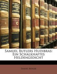Samuel Butlers Hudibras: Ein Schalkhaftes Heldengedicht by Samuel Butler