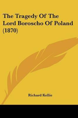 The Tragedy Of The Lord Boroscho Of Poland (1870) by Richard Kellie image
