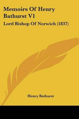 Memoirs Of Henry Bathurst V1: Lord Bishop Of Norwich (1837) by Henry Bathurst image