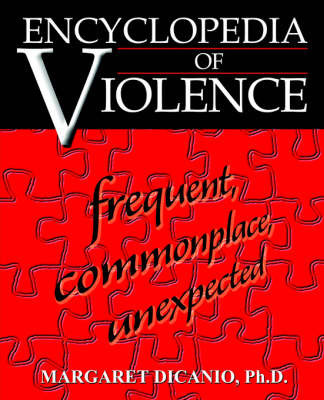 Encyclopedia of Violence: Frequent, Commonplace, Unexpected by Margaret B DiCanio, PhD