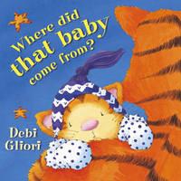 Where Did That Baby Come From? by Debi Gliori image