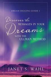 Discover the Messages in Your Dreams with the Ullman Method by Janet S Wahl