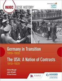 WJEC GCSE History Germany in Transition, 1919-1939 and the USA: A Nation of Contrasts, 1910-1929 by R.Paul Evans