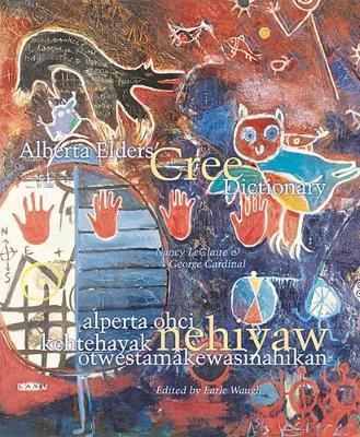 Alberta Elders' Cree Dictionary/Alperta Ohci Kehtehayak Nehiyaw OtwestamaKewasinahikan by George Cardinal image