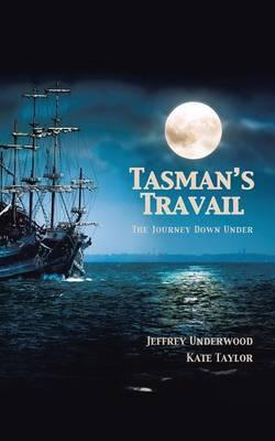 Tasman's Travail by Jeffrey Underwood