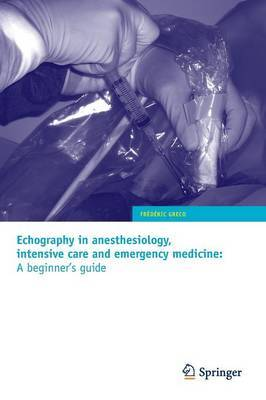 Echography in anesthesiology, intensive care and emergency medicine: A beginner's guide by Frederic Greco