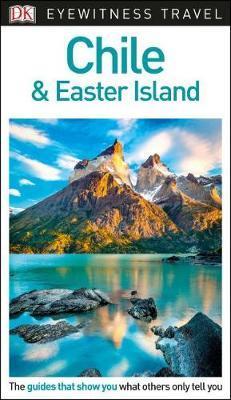 DK Eyewitness Chile and Easter Island by DK Eyewitness