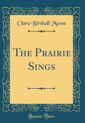 The Prairie Sings (Classic Reprint) by Clara Birdsall Moose image