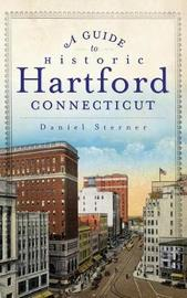 A Guide to Historic Hartford, Connecticut by Daniel Sterner image