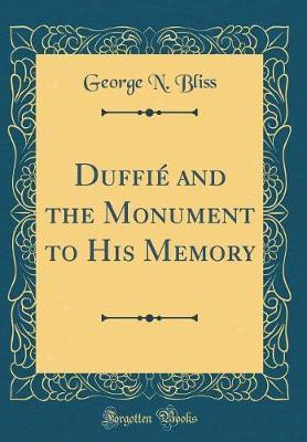 Duffie and the Monument to His Memory (Classic Reprint) by George N Bliss image