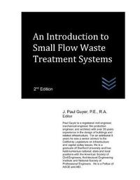 An Introduction to Small Flow Waste Treatment Systems by J Paul Guyer